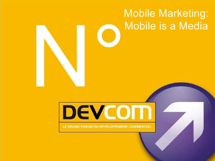 Mobile Marketing: Mobile is a Media N°