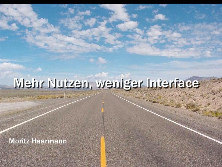 Mehr Nutzen, Weniger Interface
