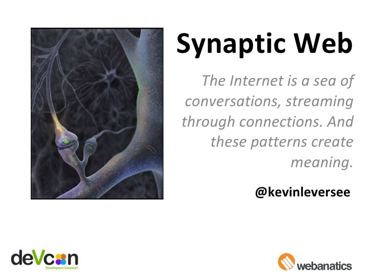 Synaptic Web The Internet is a sea of conversations, streaming through connections. And these patterns create meaning. @ke...