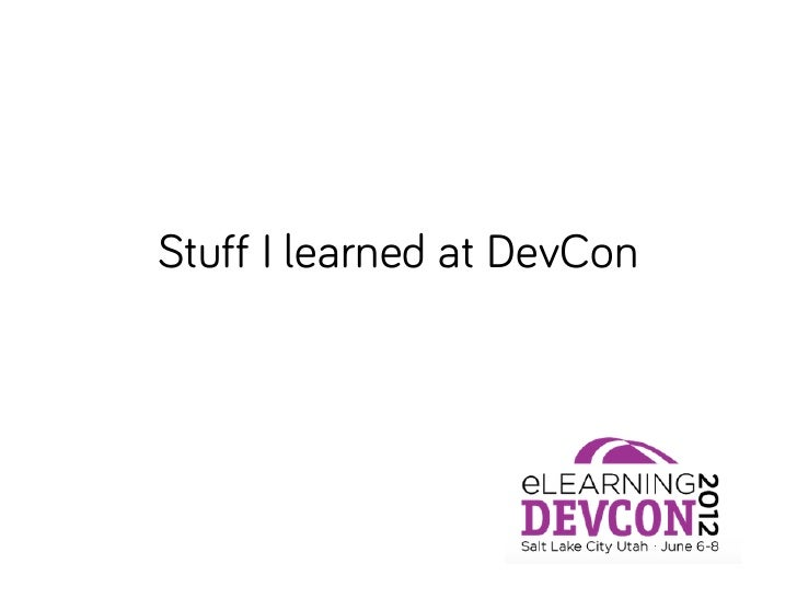Stuff I learned at DevCon