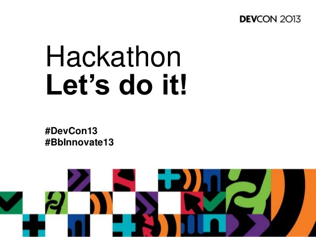 Hackathon Let's do it! #DevCon13 #BbInnovate13