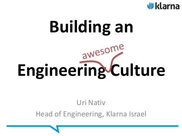 Building anEngineering Culture              Uri Nativ  Head of Engineering, Klarna Israel