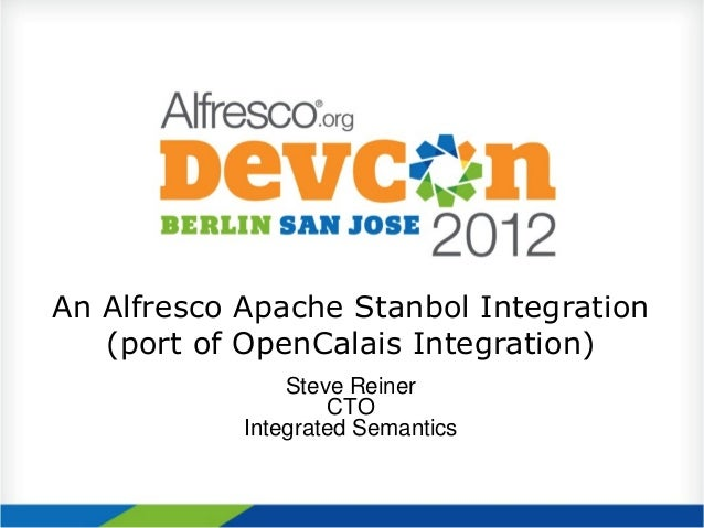 An Alfresco Apache Stanbol Integration   (port of OpenCalais Integration)                Steve Reiner                    C...