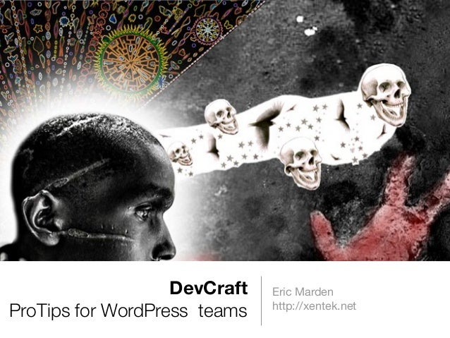 DevCraft ProTips for WordPress teams Eric Marden http://xentek.net