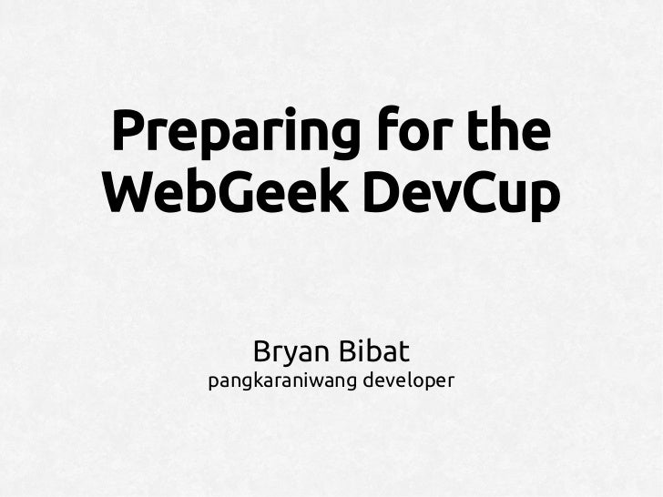 Preparing for theWebGeek DevCup       Bryan Bibat   pangkaraniwang developer