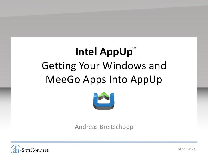 Intel AppUp                        SMGetting Your Windows and MeeGo Apps Into AppUp      Andreas Breitschopp              ...