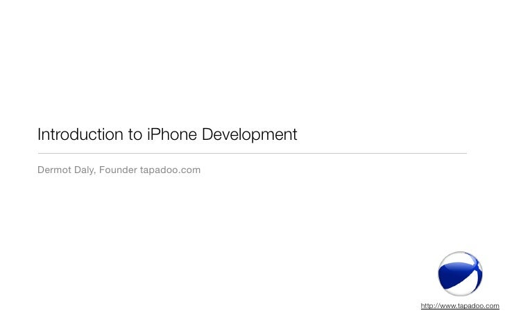 Introduction to iPhone Development Dermot Daly, Founder tapadoo.com                                          http://www.ta...