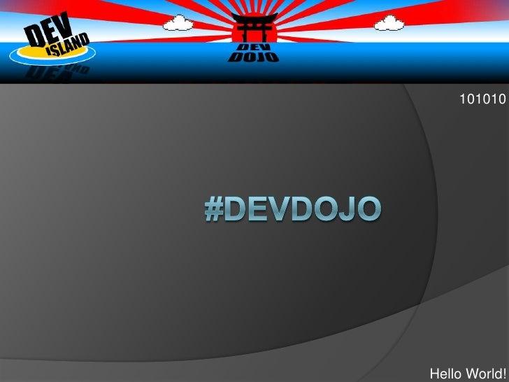 #DeVDOJO<br />101010<br />Hello World!<br />