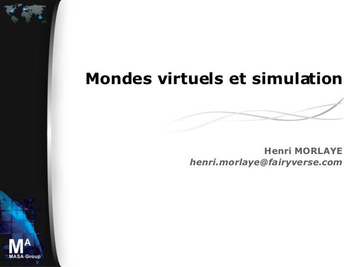 Mondes virtuels et simulation Henri MORLAYE [email_address]