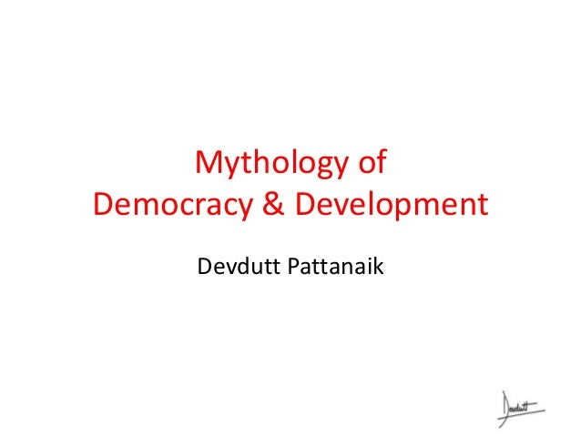 Mythology of Democracy & Development Devdutt Pattanaik