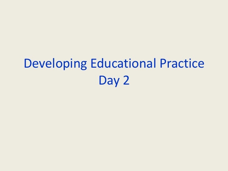 Developing Educational PracticeDay 2<br />