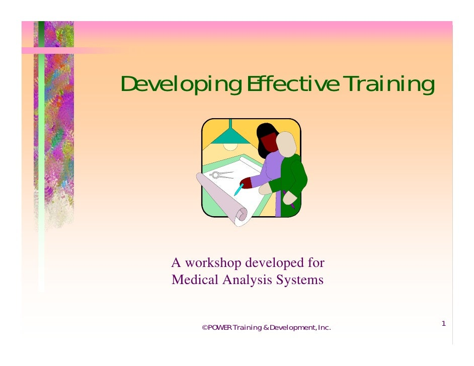 Developing Effective Training         A workshop developed for     Medical Analysis Systems           ©POWER Training & De...