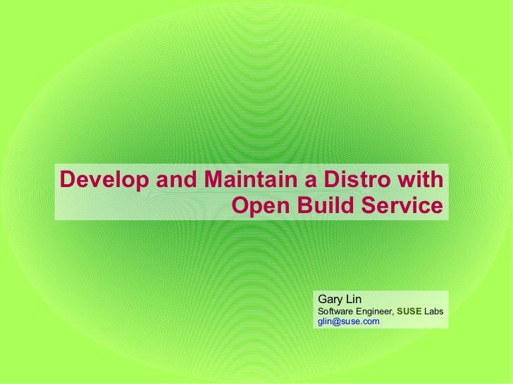 Develop and Maintain a Distro with              Open Build Service                      Gary Lin                      Soft...