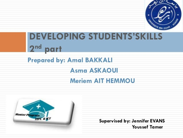 DEVELOPING STUDENTS'SKILLS2nd partPrepared by: Amal BAKKALI              Asma ASKAOUI              Meriem AIT HEMMOU      ...