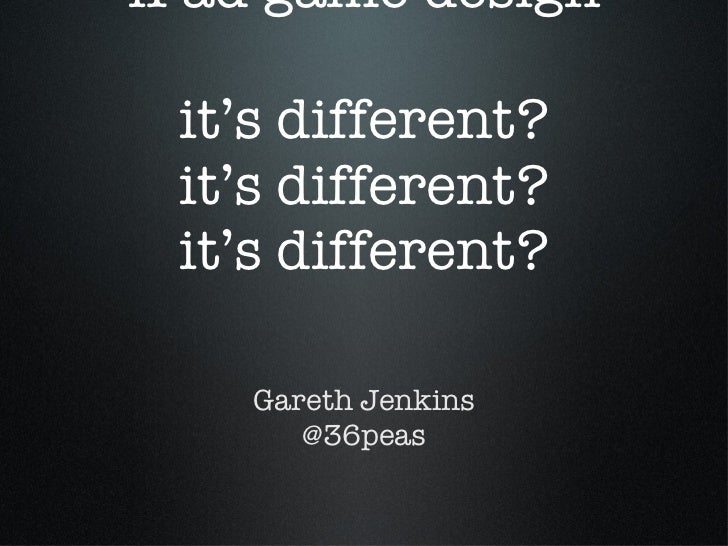 iPad game design it's different? it's different? it's different? <ul><li>Gareth Jenkins </li></ul><ul><li>@36peas </li></ul>