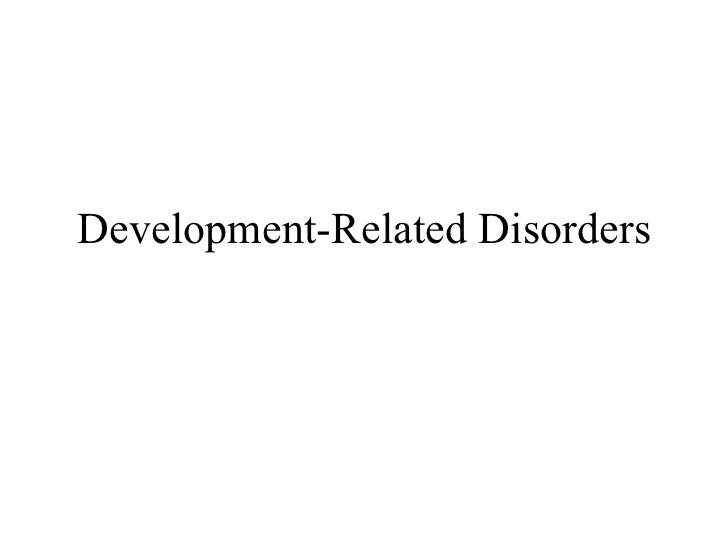 Develop related disorders
