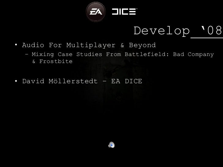 Audio for Multiplayer & Beyond - Mixing Case Studies From Battlefield: Bad Company & Frostbite