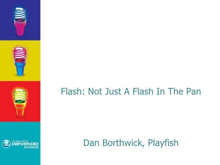 Flash: Not Just A Flash In The Pan      Dan Borthwick, Playfish