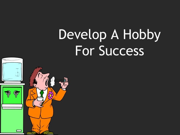Develop a hobby for success