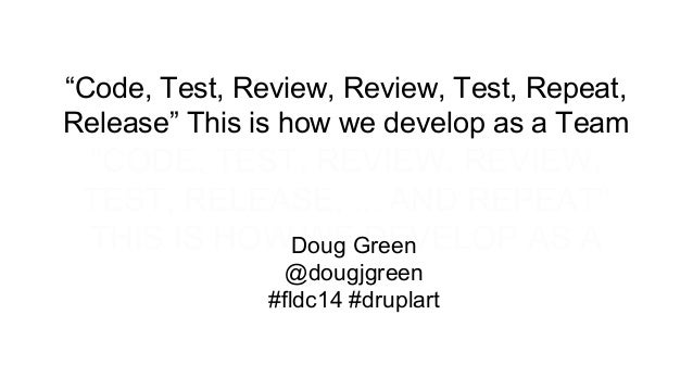 """""""Code, Test, Review, Review, Test, Repeat, Release"""" This is how we develop as a Team  """"CODE, TEST, REVIEW, REVIEW, TEST, R..."""