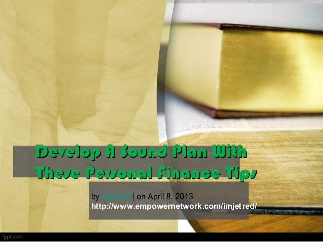 Develop A Sound Plan WithDevelop A Sound Plan WithThese Personal Finance TipsThese Personal Finance Tipsby imjetred | on A...