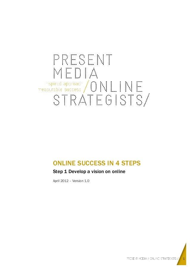 ONLINE SUCCESS IN 4 STEPS Step 1 Develop a vision on online April 2012 – Version 1.0  1