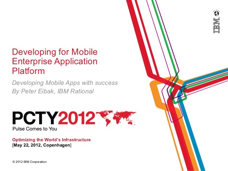 Developing for MobileEnterprise ApplicationPlatformDeveloping Mobile Apps with successBy Peter Eibak, IBM RationalOptimizi...