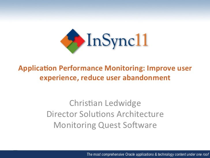 Applicaon	  Performance	  Monitoring:	  Improve	  user	        experience,	  reduce	  user	  abandonment	                 ...