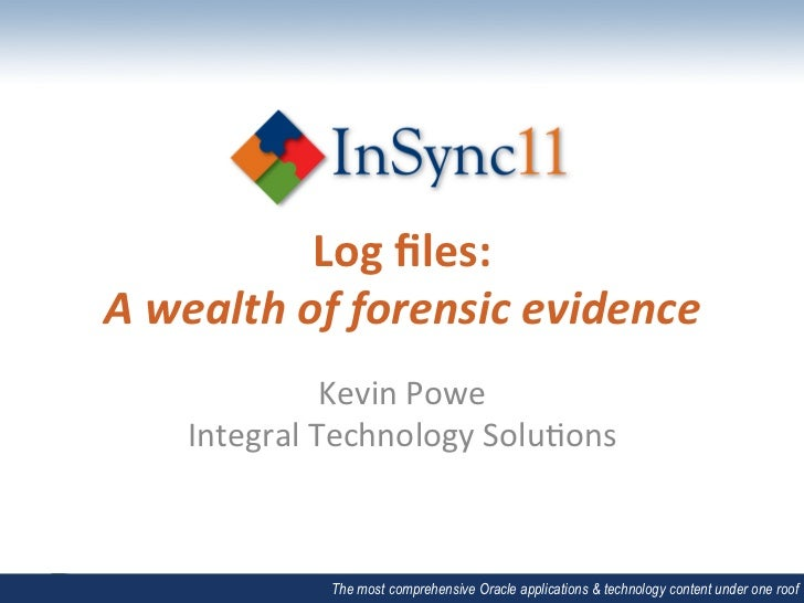 Log	  files:	  A	  wealth	  of	  forensic	  evidence	                     Kevin	  Powe	        Integral	  Technology	  Solu...