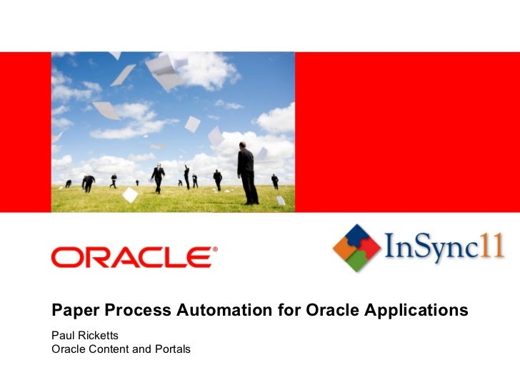 <Insert Picture Here>Paper Process Automation for Oracle ApplicationsPaul RickettsOracle Content and Portals