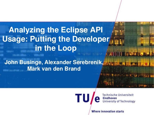 Analyzing the Eclipse API Usage: Putting the Developer in the Loop