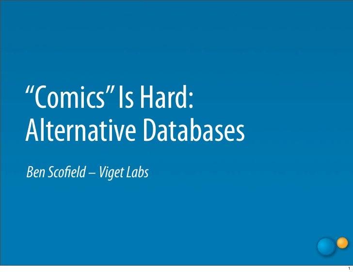 """Comics"" Is Hard: Alternative Databases Ben Scofield – Viget Labs                                1"