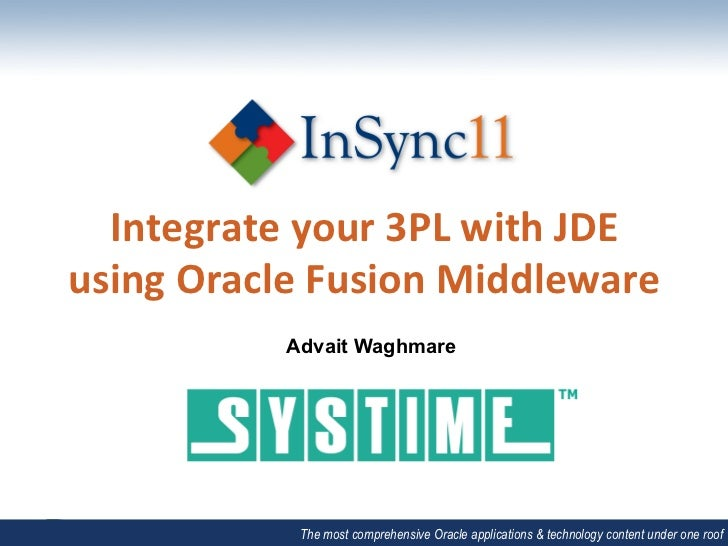 Integrate	  your	  3PL	  with	  JDE	  	  using	  Oracle	  Fusion	  Middleware	                   Advait Waghmare          ...