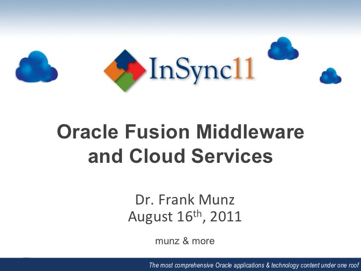 Oracle Fusion Middleware   and Cloud Services       Dr. Frank Munz       August 16th, 2011             munz & ...