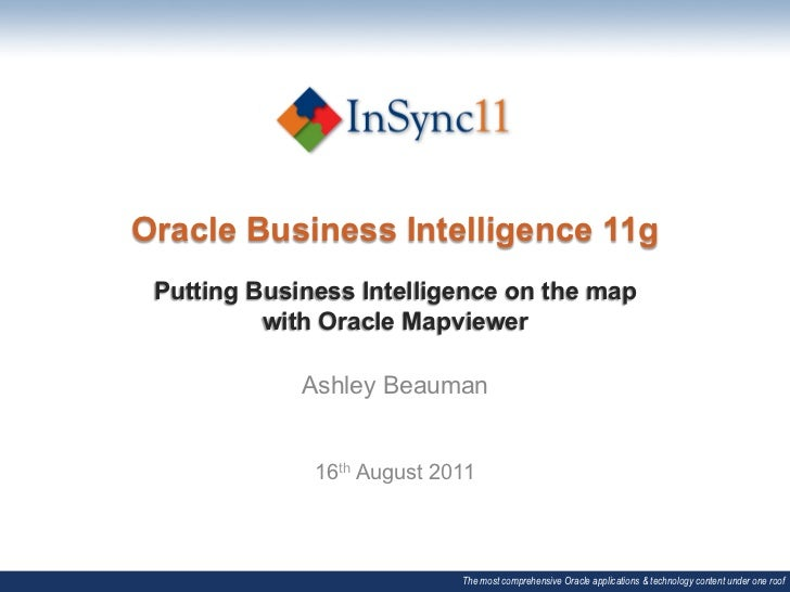 Oracle Business Intelligence 11g Putting Business Intelligence on the map          with Oracle Mapviewer                  ...
