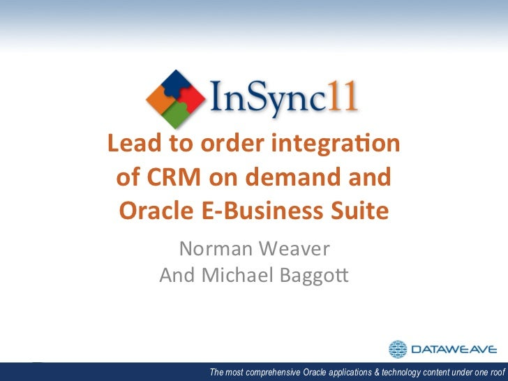 Lead	  to	  order	  integra,on	   of	  CRM	  on	  demand	  and	   Oracle	  E-­‐Business	  Suite	          Norman	  Weaver	...