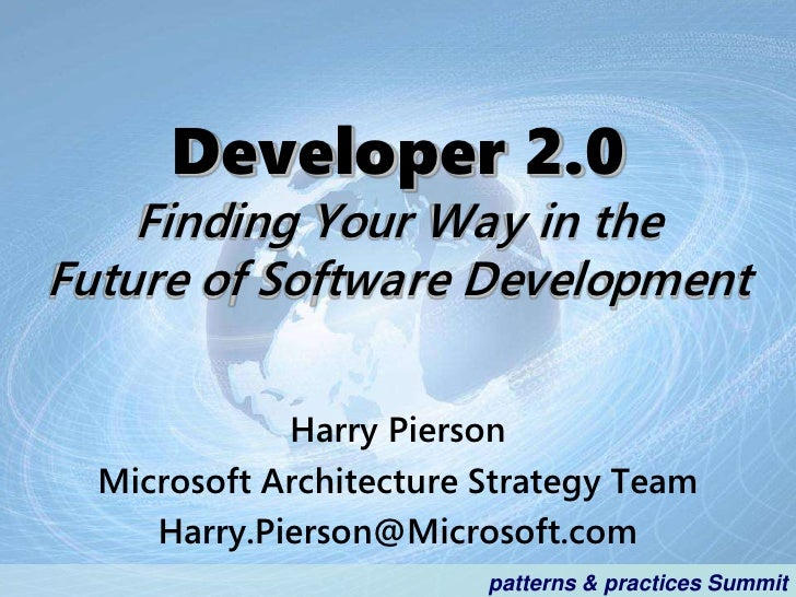Developer 2.0     Finding Your Way in the Future of Software Development               Harry Pierson   Microsoft Architect...