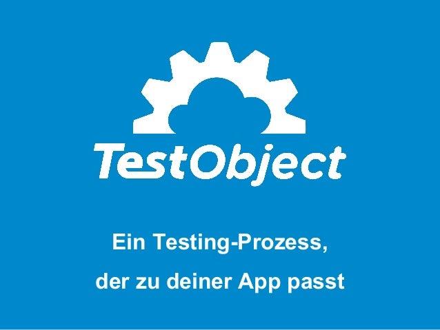 Mobile App Testing  Test more. Worry  Ein Testing-Prozess, less.  der zu deiner App passt