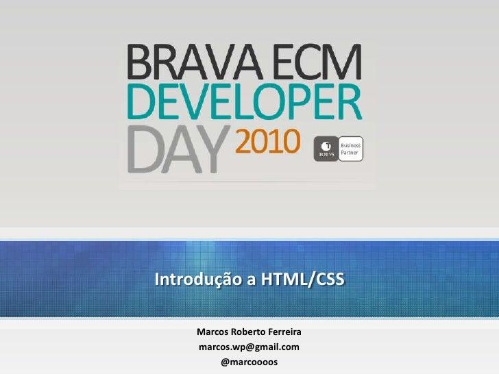 Introdução a HTML/CSS<br />Marcos Roberto Ferreira<br />marcos.wp@gmail.com<br />@marcoooos<br />