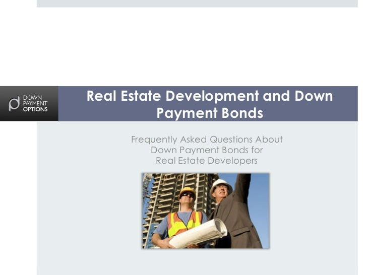 Real Estate Development and Down          Payment Bonds     Frequently Asked Questions About         Down Payment Bonds fo...