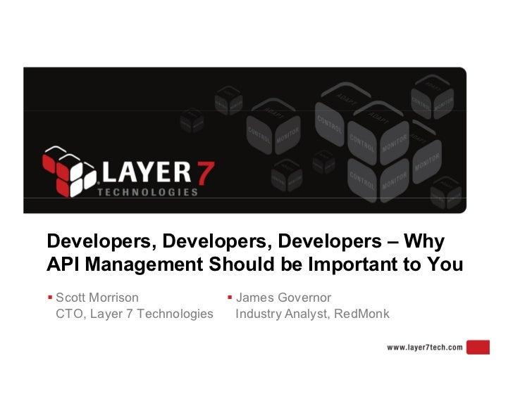 Developers, Developers, Developers – WhyAPI Management Should be Important to You Scott Morrison               James Gov...