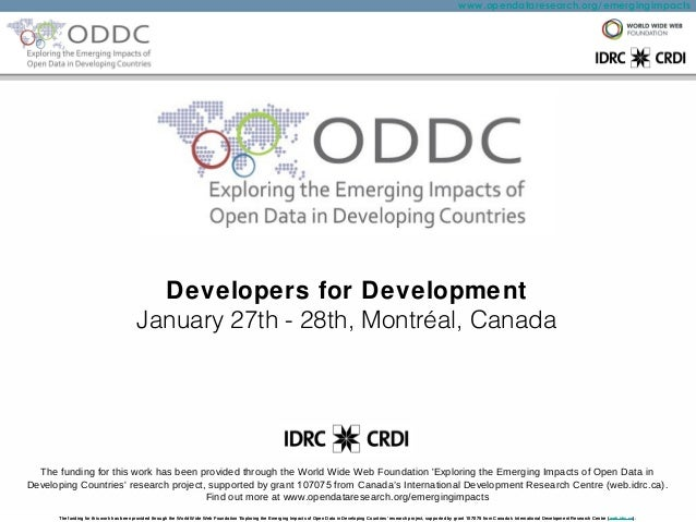 www.opendataresearch.org/emergingimpacts  Developers for Development January 27th - 28th, Montréal, Canada  The funding fo...