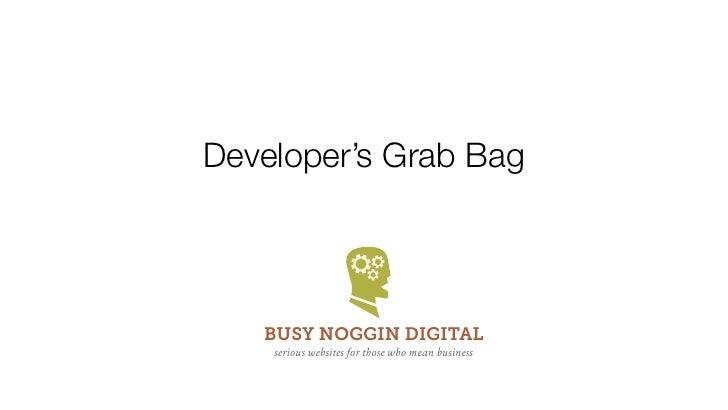 Developer's Grab Bag   BUSY NOGGIN DIGITAL    serious websites for those who mean business