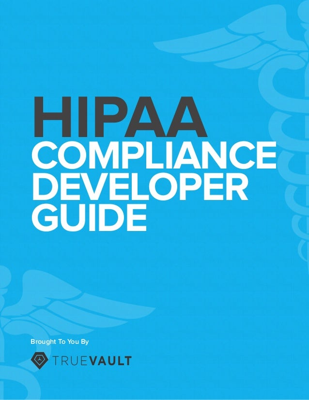 HIPAA COMPLIANCE DEVELOPER GUIDE Brought To You By