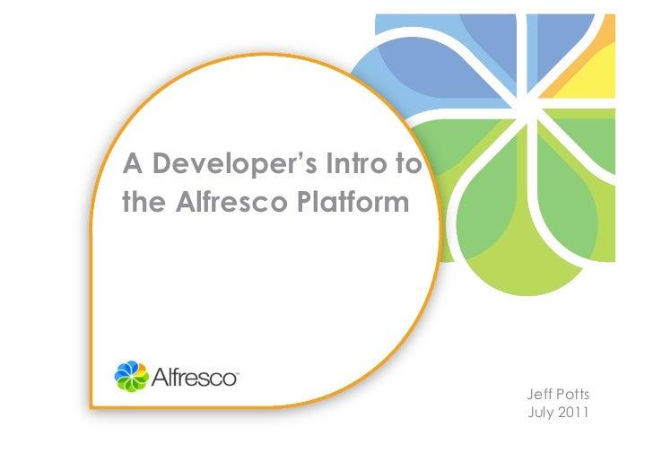 A Developer's Intro tothe Alfresco Platform                         Jeff Potts                         July 2011