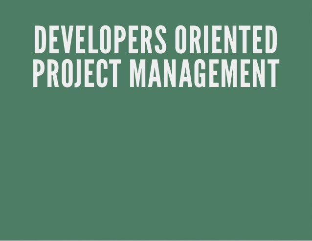 DEVELOPERS ORIENTED PROJECT MANAGEMENT
