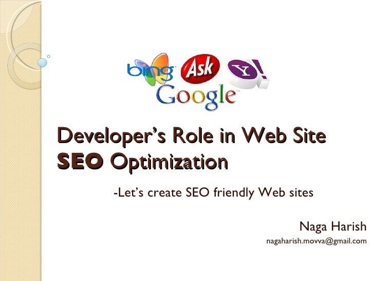 Developer's Role in Web Site  SEO  Optimization -Let's create SEO friendly Web sites Naga Harish [email_address]