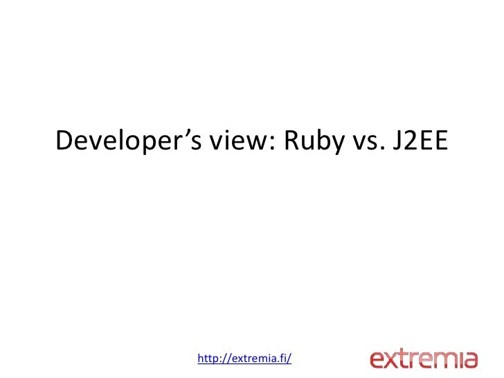 Developer's view: Ruby vs. J2EE           http://extremia.fi/
