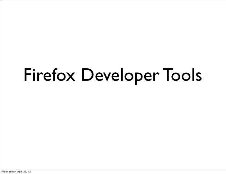 Firefox Developer ToolsWednesday, April 25, 12