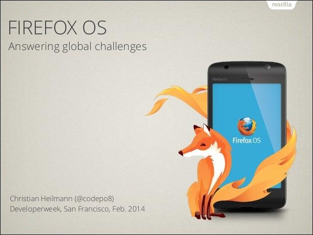 FIREFOX OS  Answering global challenges  Christian Heilmann (@codepo8) Developerweek, San Francisco, Feb. 2014